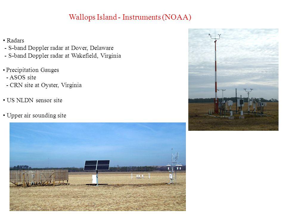 Wallops Island - Instruments (NOAA) Radars - S-band Doppler radar at Dover, Delaware - S-band Doppler radar at Wakefield, Virginia Precipitation Gauges - ASOS site - CRN site at Oyster, Virginia US NLDN sensor site Upper air sounding site