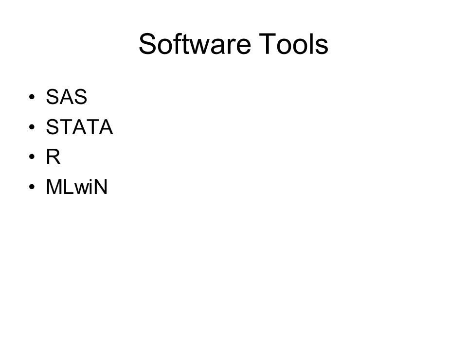 Software Tools SAS STATA R MLwiN