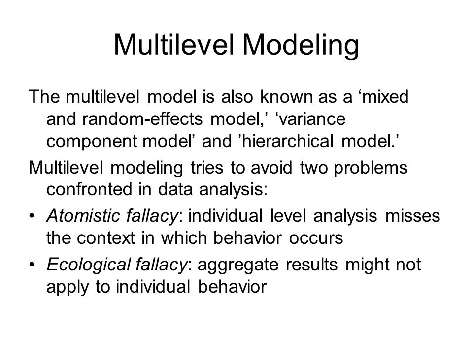 Multilevel Modeling The multilevel model is also known as a 'mixed and random-effects model,' 'variance component model' and 'hierarchical model.' Mul