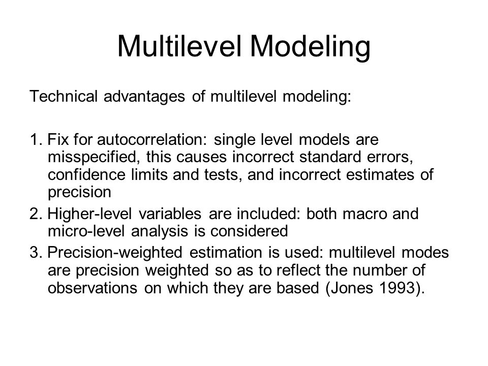 Multilevel Modeling Critiques of this method are that it requires a discrete set of spatial units and assumes a discontinuous spatial process.