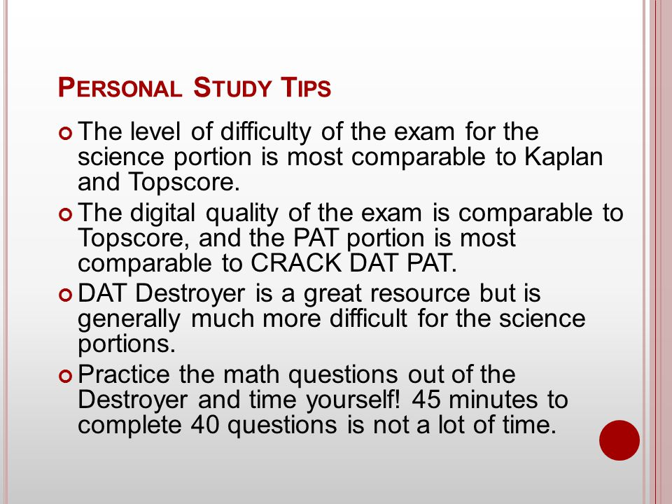 P ERSONAL S TUDY T IPS The level of difficulty of the exam for the science portion is most comparable to Kaplan and Topscore.
