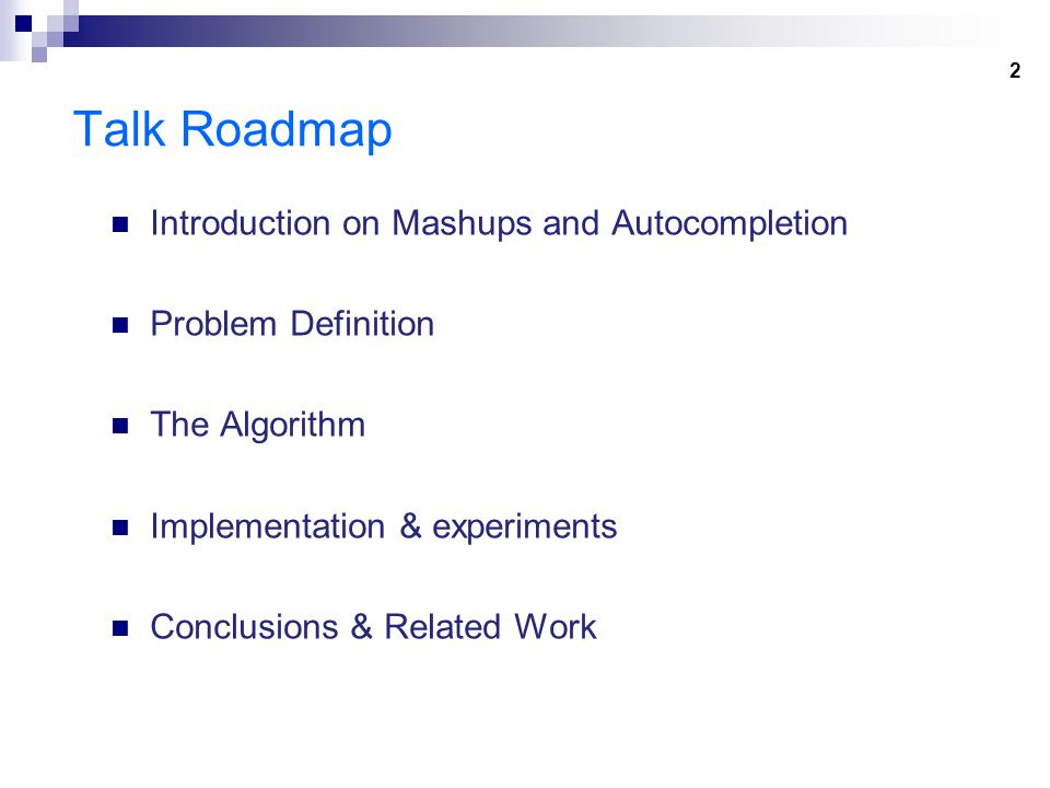 2 Talk Roadmap Introduction on Mashups and Autocompletion Problem Definition The Algorithm Implementation & experiments Conclusions & Related Work