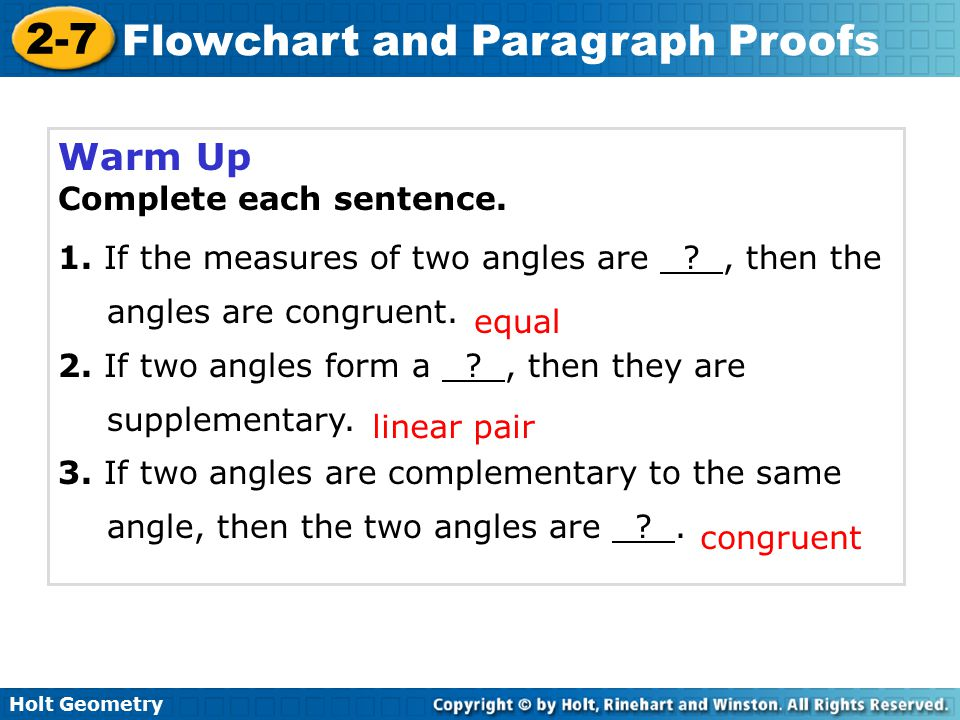 Holt Geometry 2-7 Flowchart and Paragraph Proofs Write flowchart and paragraph proofs.