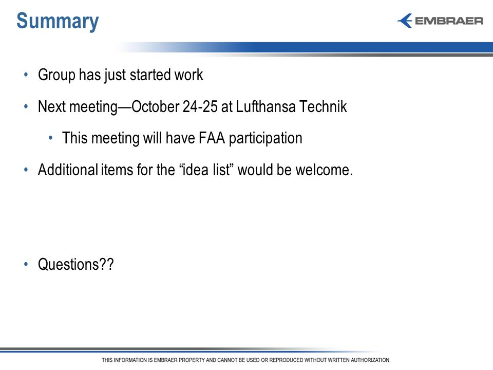 Summary Group has just started work Next meeting—October 24-25 at Lufthansa Technik This meeting will have FAA participation Additional items for the idea list would be welcome.