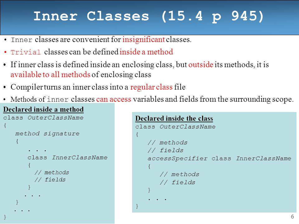 6 Inner Classes (15.4 p 945) Inner classes are convenient for insignificant classes.