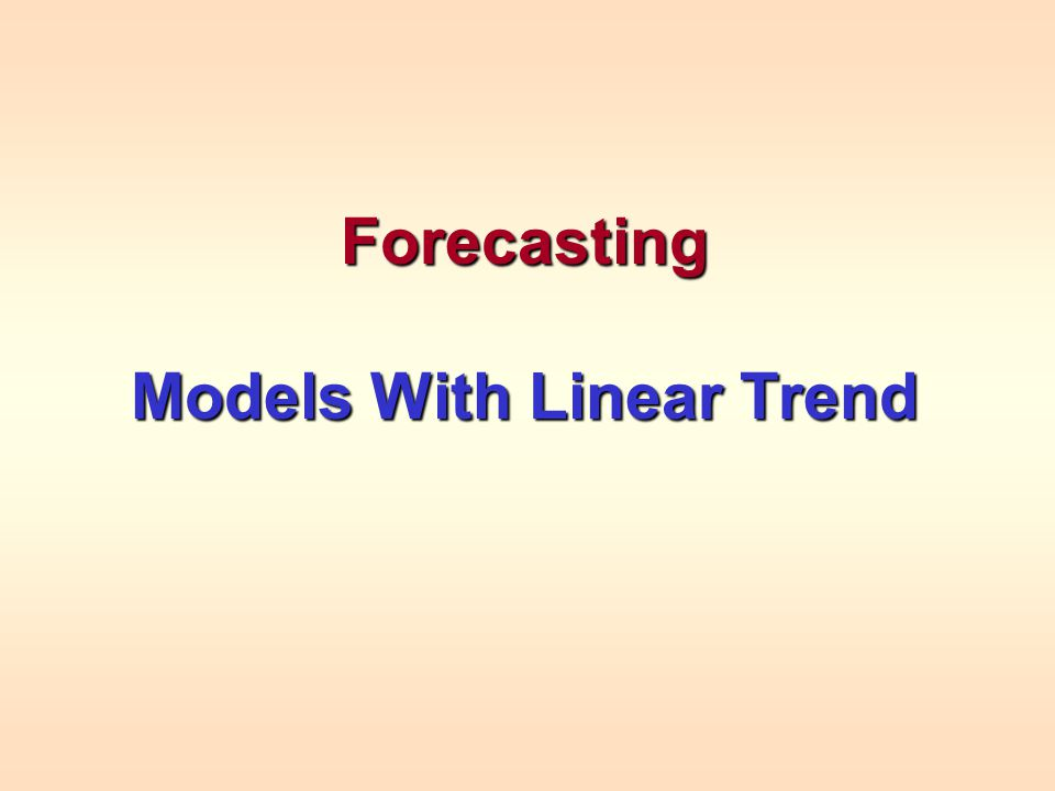 Forecasting Models With Linear Trend