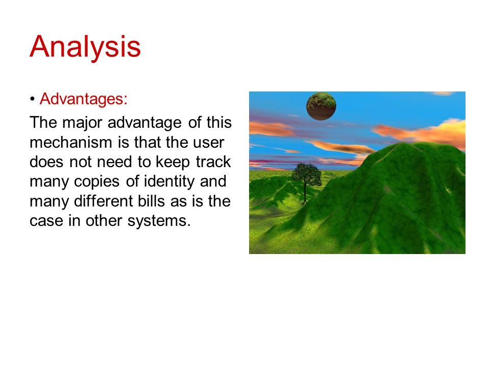 Analysis Advantages: The major advantage of this mechanism is that the user does not need to keep track many copies of identity and many different bil