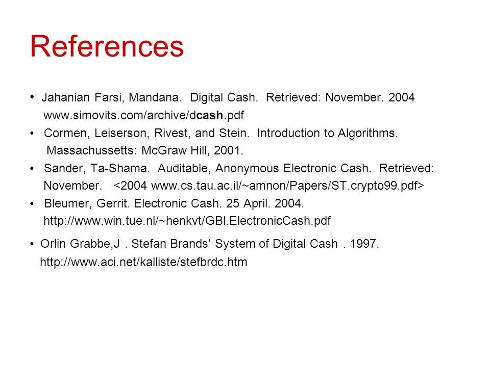 References Jahanian Farsi, Mandana. Digital Cash. Retrieved: November. 2004 www.simovits.com/archive/dcash.pdf Cormen, Leiserson, Rivest, and Stein. I