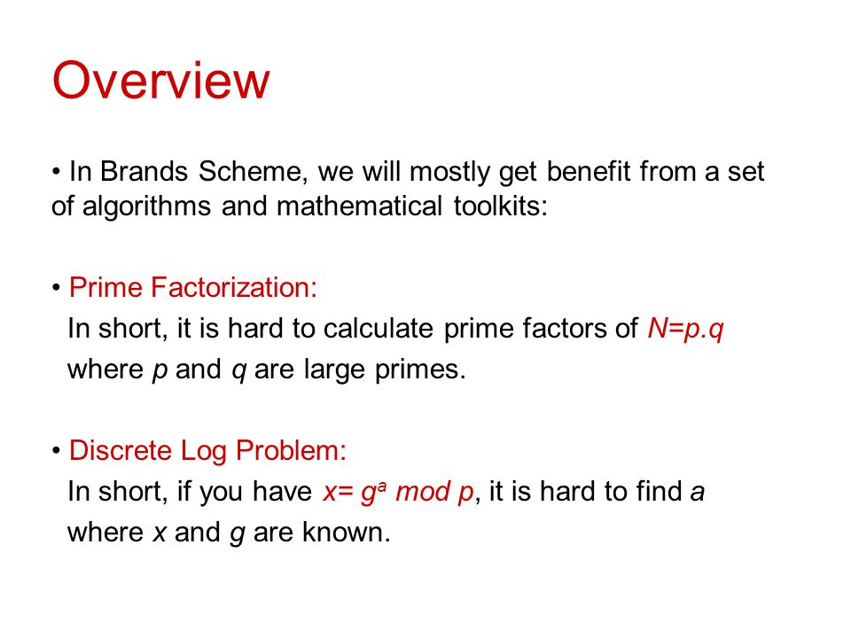 Overview In Brands Scheme, we will mostly get benefit from a set of algorithms and mathematical toolkits: Prime Factorization: In short, it is hard to