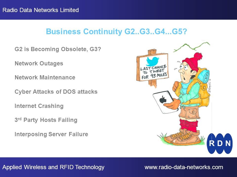 Applied Wireless and RFID Technology www.radio-data-networks.com Radio Data Networks Limited Business Continuity G2..G3..G4...G5.