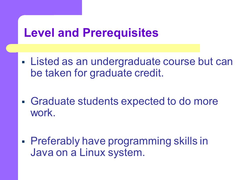 Level and Prerequisites  Listed as an undergraduate course but can be taken for graduate credit.