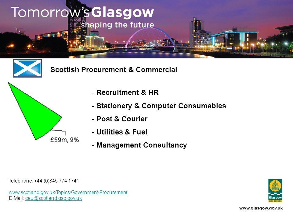 - Recruitment & HR - Stationery & Computer Consumables - Post & Courier - Utilities & Fuel - Management Consultancy Scottish Procurement & Commercial Telephone: +44 (0)845 774 1741 www.scotland.gov.uk/Topics/Government/Procurement E-Mail: ceu@scotland.gso.gov.ukceu@scotland.gso.gov.uk