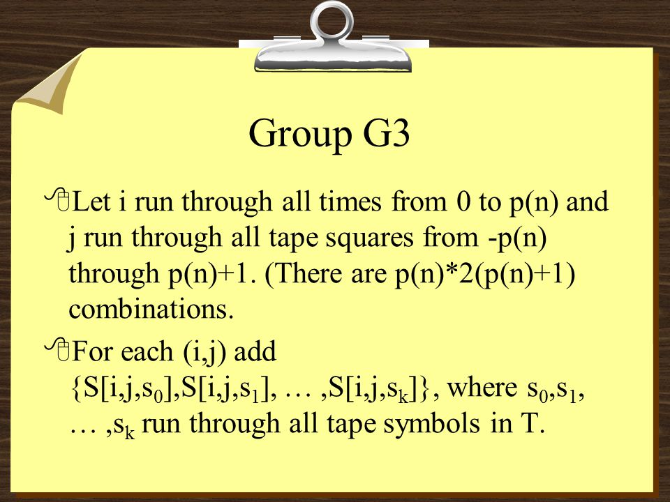 Group G3 8Let i run through all times from 0 to p(n) and j run through all tape squares from -p(n) through p(n)+1.