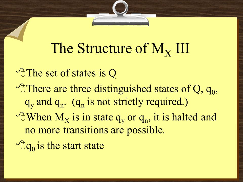 The Structure of M X III 8The set of states is Q 8There are three distinguished states of Q, q 0, q y and q n.
