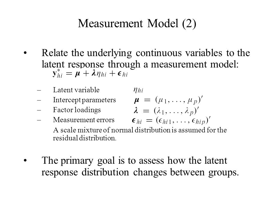 Measurement Model (2) Relate the underlying continuous variables to the latent response through a measurement model: –Latent variable –Intercept param