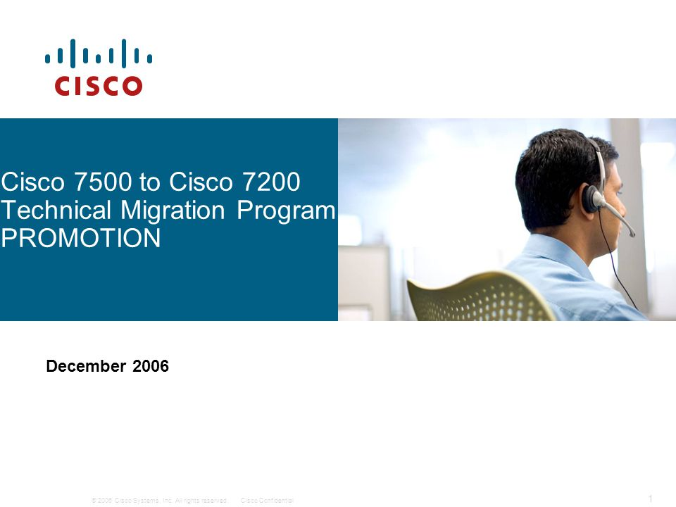 © 2006 Cisco Systems, Inc. All rights reserved.Cisco Confidential 1 Cisco 7500 to Cisco 7200 Technical Migration Program PROMOTION December 2006