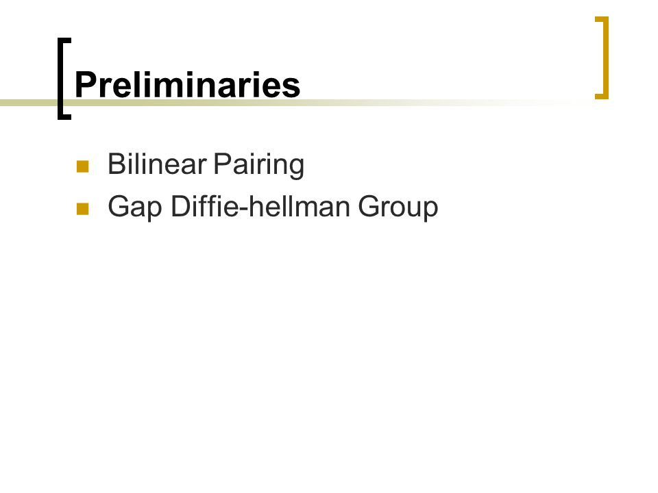 Preliminaries Bilinear Pairing Gap Diffie-hellman Group