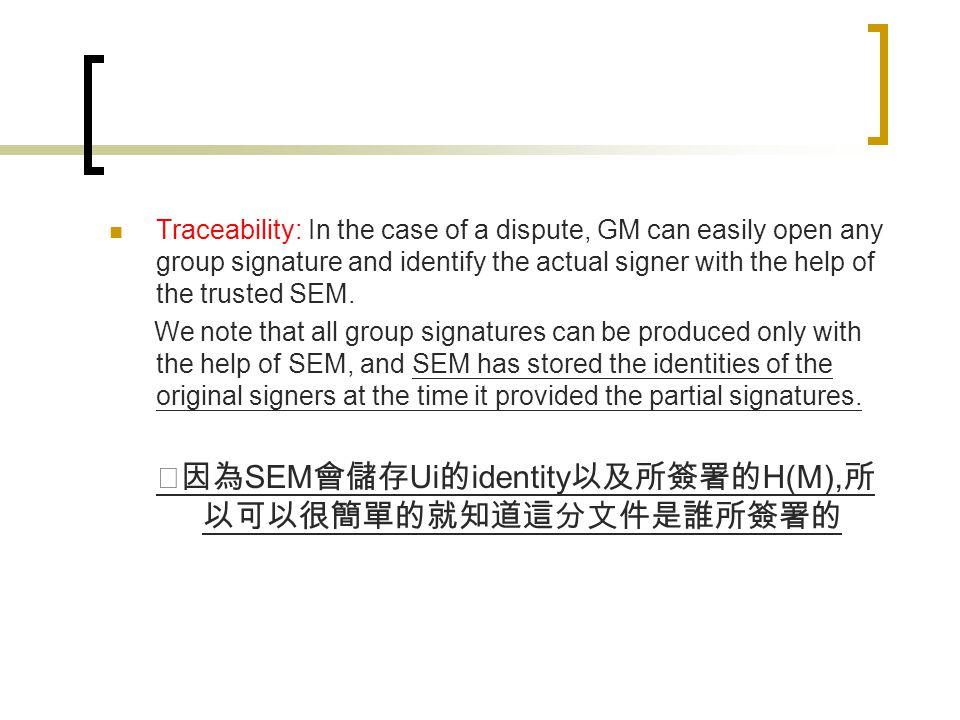 Traceability: In the case of a dispute, GM can easily open any group signature and identify the actual signer with the help of the trusted SEM.