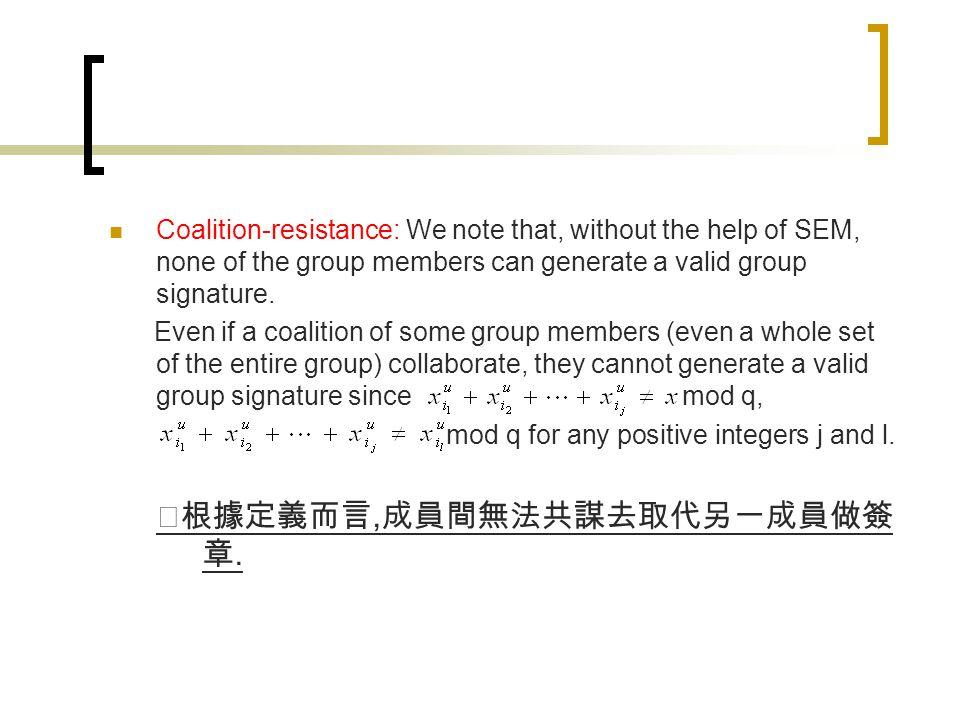 Coalition-resistance: We note that, without the help of SEM, none of the group members can generate a valid group signature.