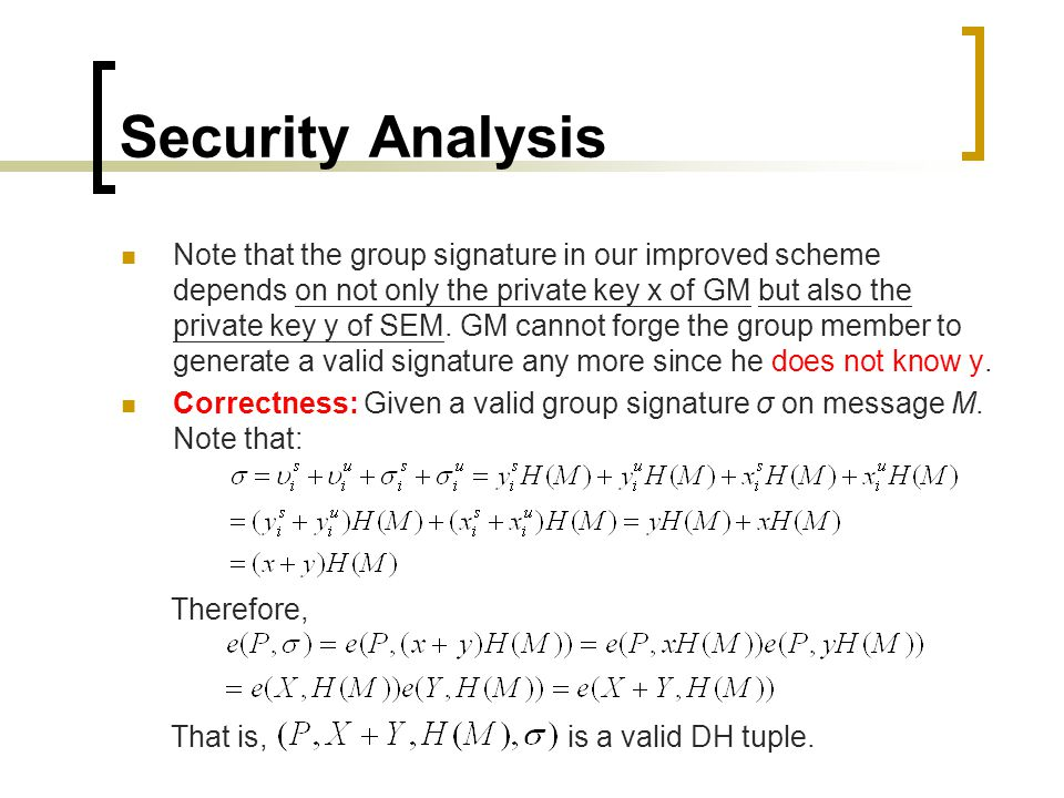 Security Analysis Note that the group signature in our improved scheme depends on not only the private key x of GM but also the private key y of SEM.