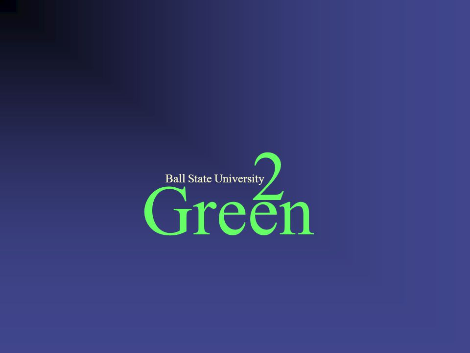 Green 2 Ball State University Center for Energy Research/Education/Service Faculties Create programs to develop the capability of university faculty to teach environmental literacy to all undergraduate, graduate, and professional students.