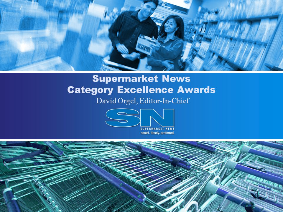 Supermarket News Category Excellence Awards David Orgel, Editor-In-Chief
