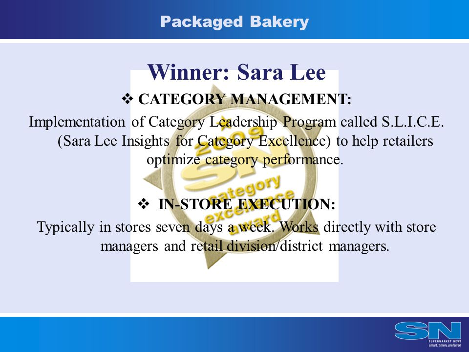 Packaged Bakery Winner: Sara Lee  CATEGORY MANAGEMENT: Implementation of Category Leadership Program called S.L.I.C.E.