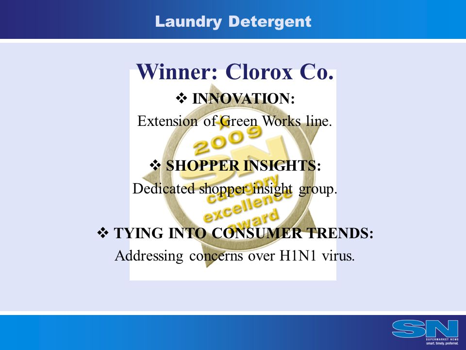 Laundry Detergent Winner: Clorox Co.  INNOVATION: Extension of Green Works line.