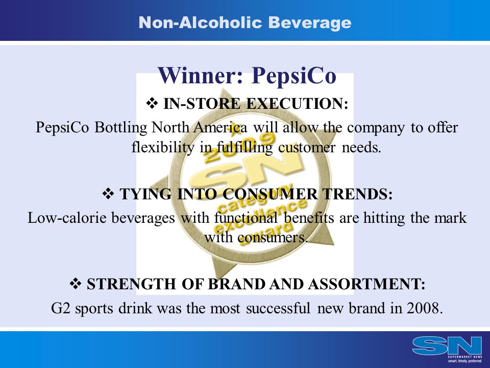 Non-Alcoholic Beverage Winner: PepsiCo  IN-STORE EXECUTION: PepsiCo Bottling North America will allow the company to offer flexibility in fulfilling customer needs.