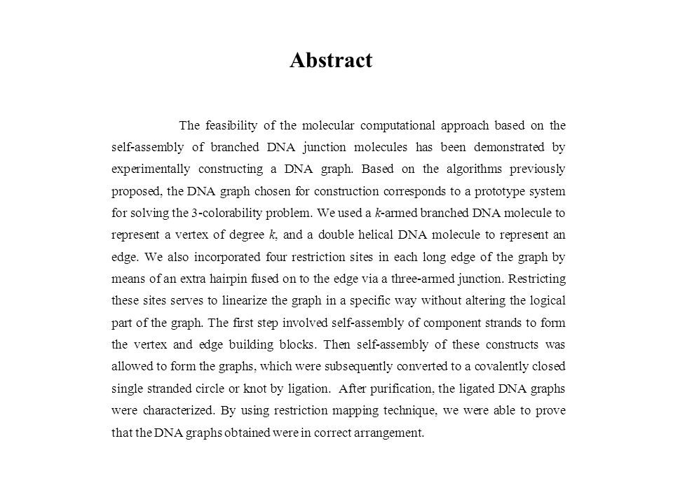 Abstract The feasibility of the molecular computational approach based on the self-assembly of branched DNA junction molecules has been demonstrated by experimentally constructing a DNA graph.