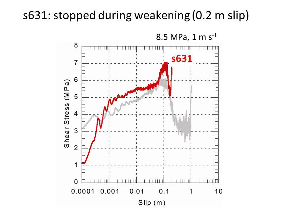 s631: stopped during weakening (0.2 m slip) s631 8.5 MPa, 1 m s -1