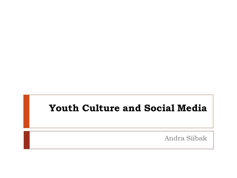 Youth Culture and Social Media Andra Siibak