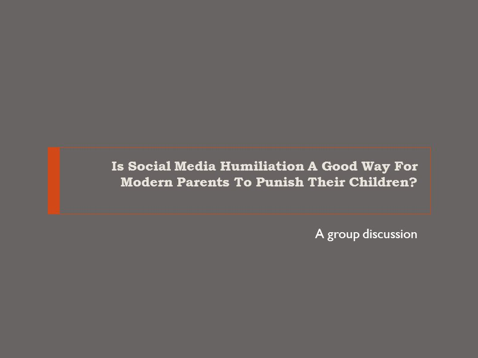 Is Social Media Humiliation A Good Way For Modern Parents To Punish Their Children? A group discussion