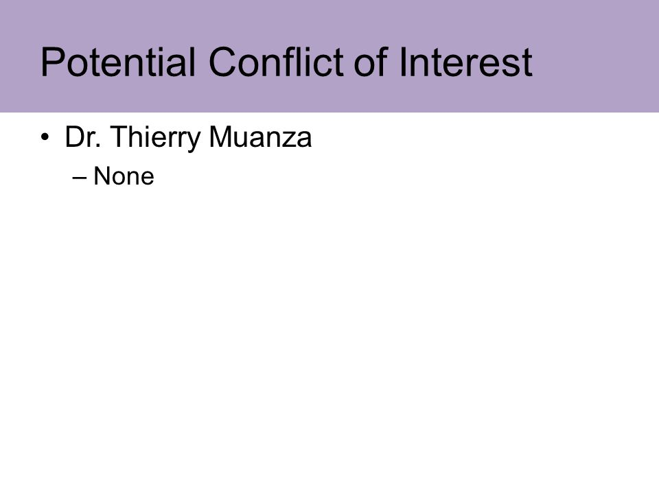 Potential Conflict of Interest Dr. Thierry Muanza –None