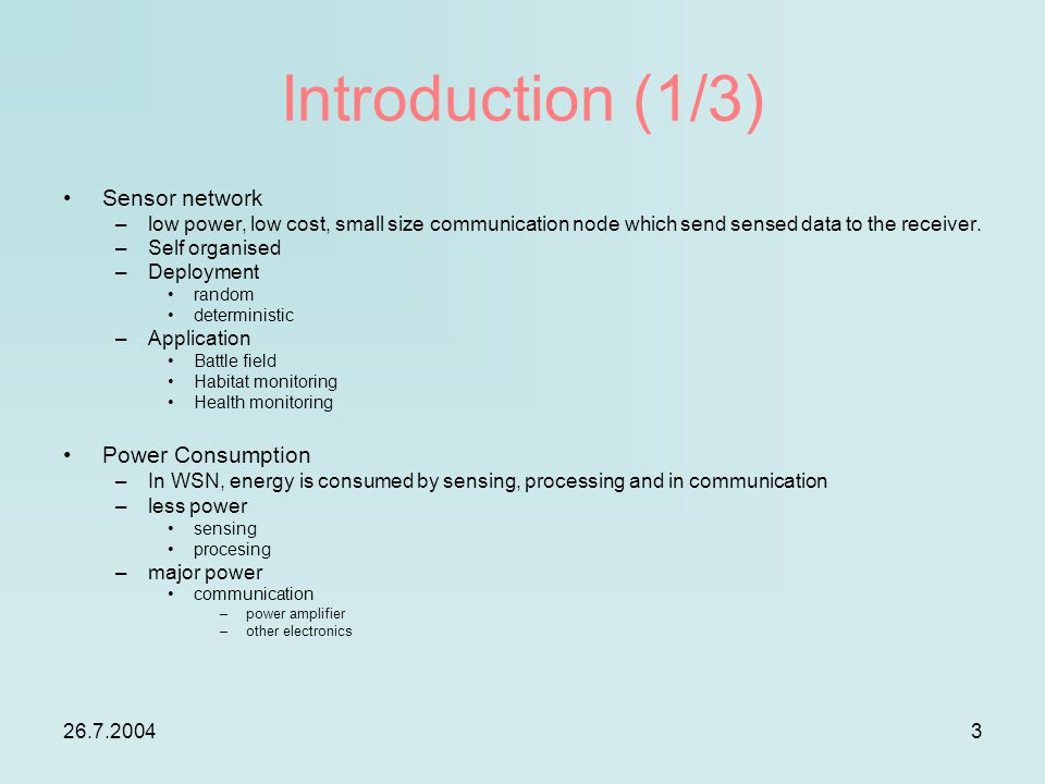 26.7.20043 Introduction (1/3) Sensor network –low power, low cost, small size communication node which send sensed data to the receiver.