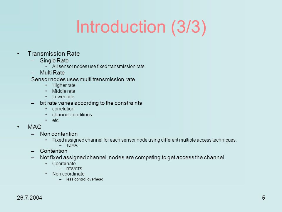 26.7.20045 Introduction (3/3) Transmission Rate –Single Rate All sensor nodes use fixed transmission rate. –Multi Rate Sensor nodes uses multi transmi