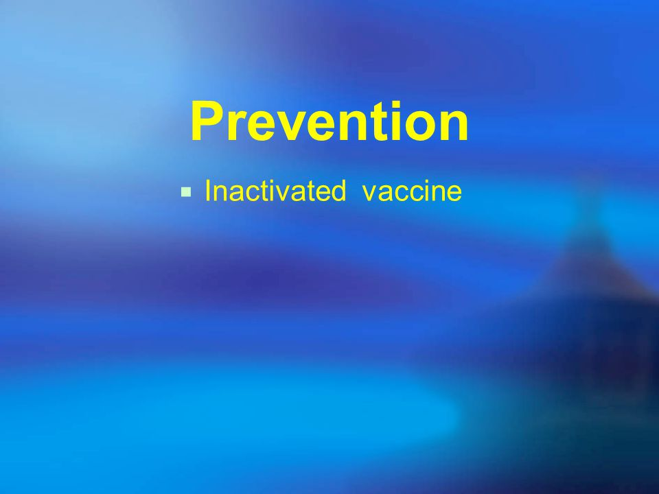 Prevention  Inactivated vaccine