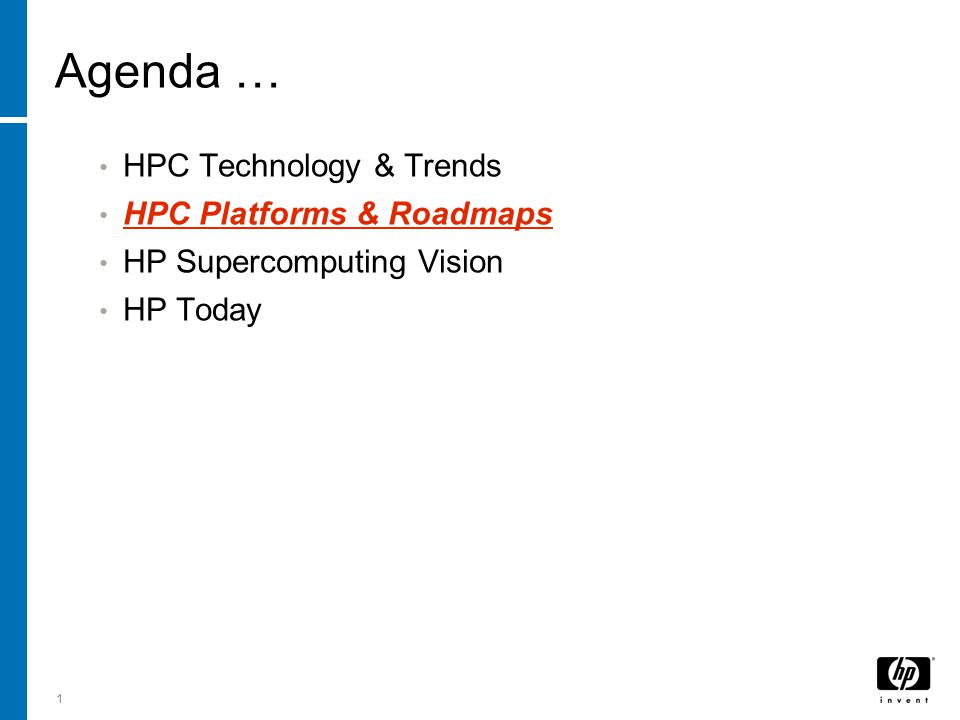 1 Agenda … HPC Technology & Trends HPC Platforms & Roadmaps HP Supercomputing Vision HP Today
