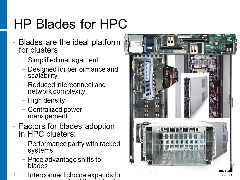 7 HP Blades for HPC Blades are the ideal platform for clusters −Simplified management −Designed for performance and scalability −Reduced interconnect