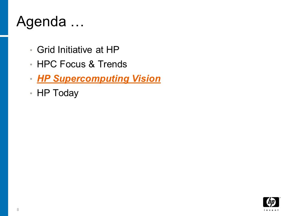 8 Agenda … Grid Initiative at HP HPC Focus & Trends HP Supercomputing Vision HP Today