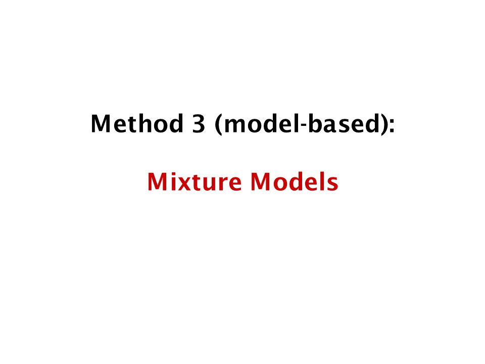 Method 3 (model-based): Mixture Models