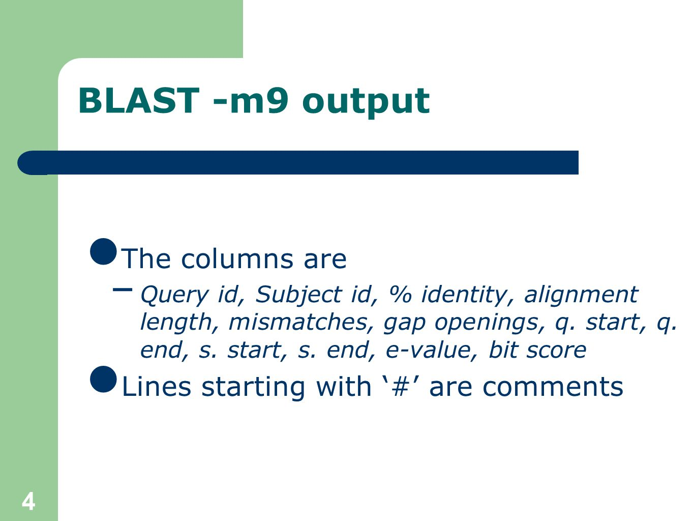 4 BLAST -m9 output The columns are – Query id, Subject id, % identity, alignment length, mismatches, gap openings, q.