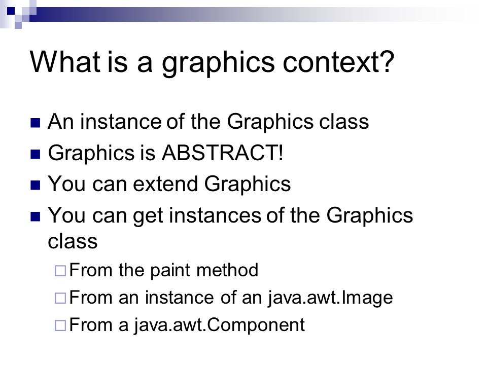 What is a graphics context. An instance of the Graphics class Graphics is ABSTRACT.