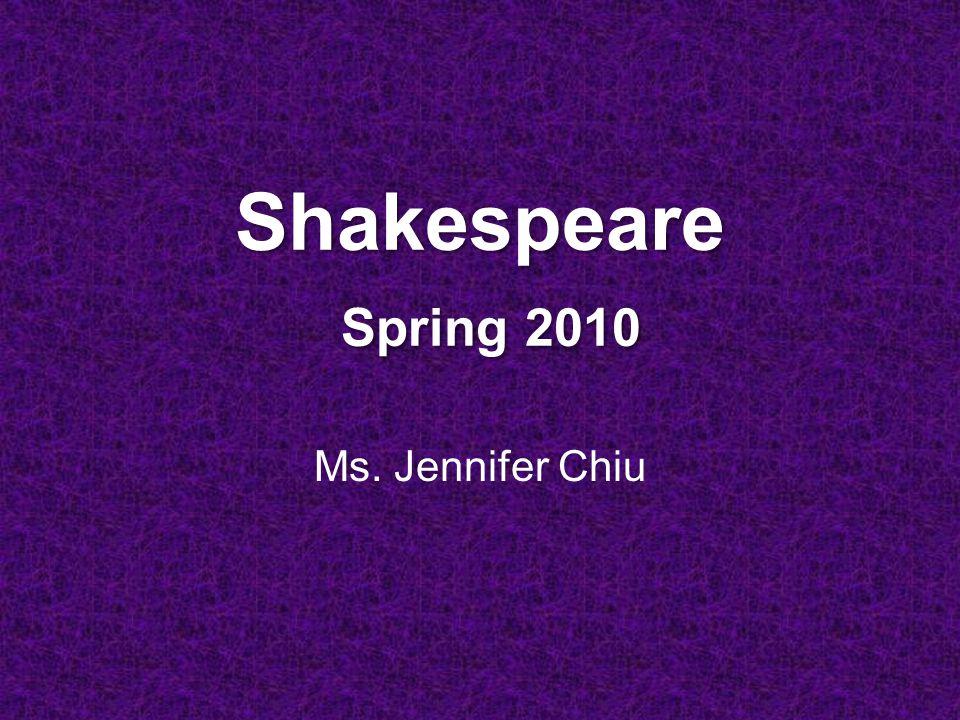 Shakespeare Spring 2010 Ms. Jennifer Chiu