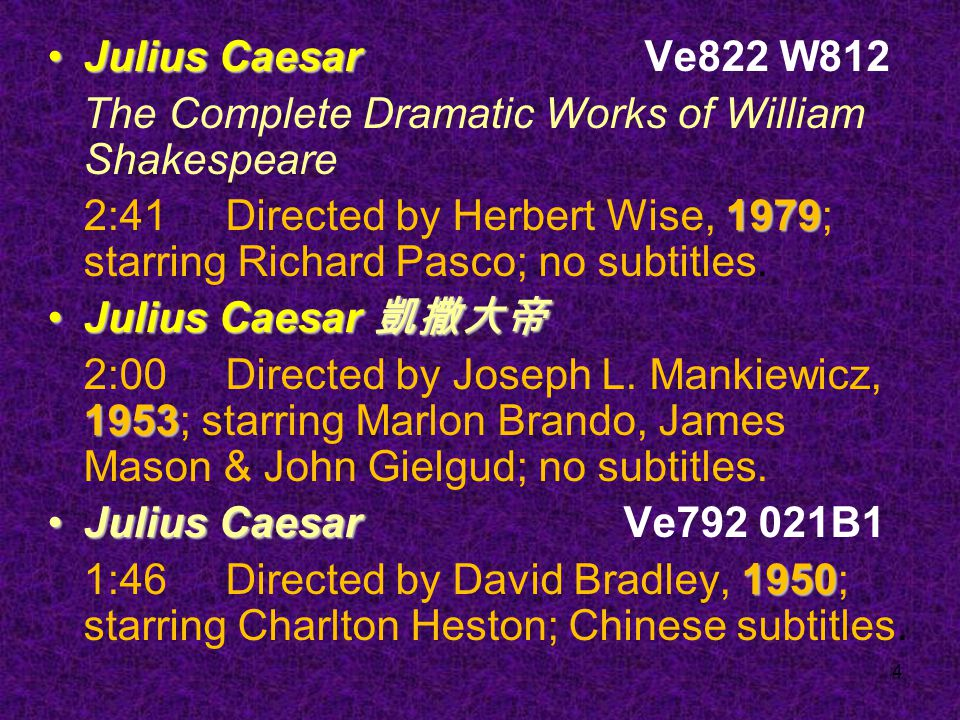 4 Julius CaesarJulius Caesar Ve822 W812 The Complete Dramatic Works of William Shakespeare 1979 2:41 Directed by Herbert Wise, 1979; starring Richard