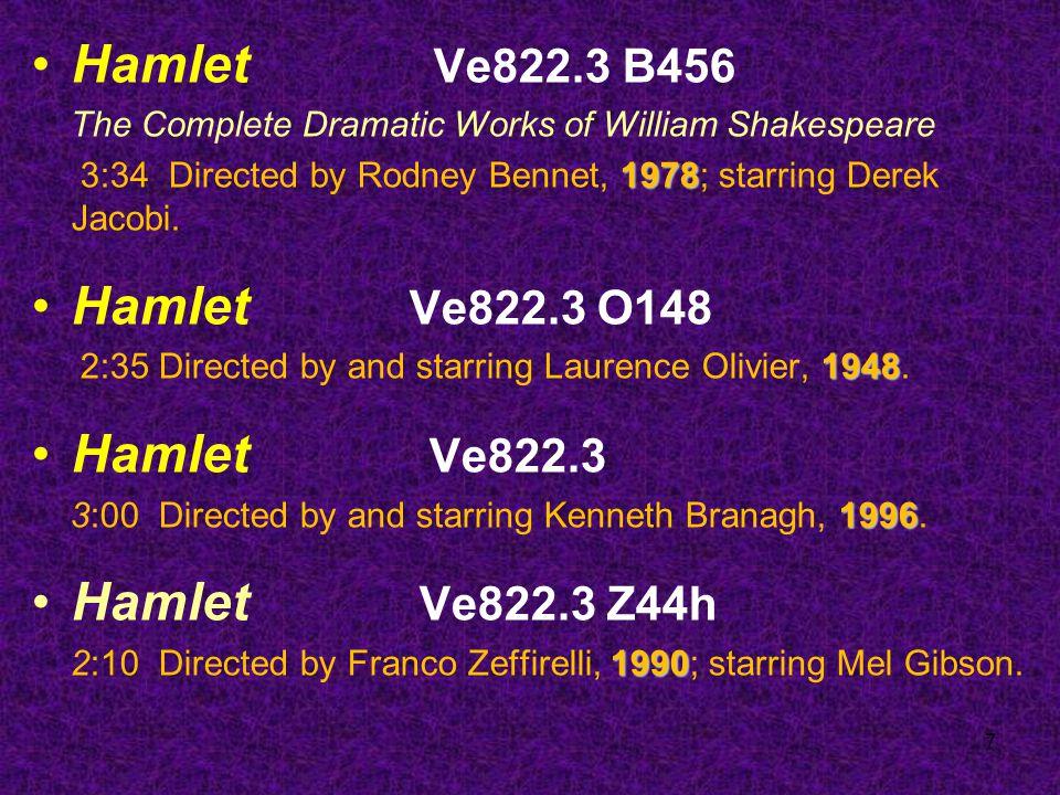 7 Hamlet Ve822.3 B456 The Complete Dramatic Works of William Shakespeare 1978 3:34 Directed by Rodney Bennet, 1978; starring Derek Jacobi.