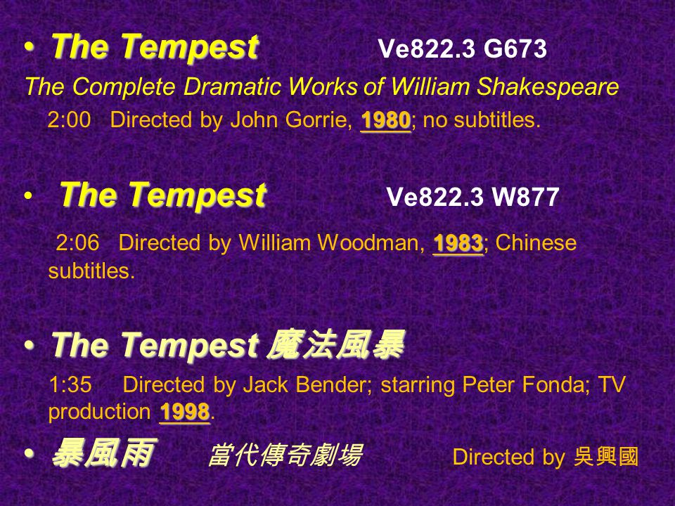 The TempestThe Tempest Ve822.3 G673 The Complete Dramatic Works of William Shakespeare 1980 2:00 Directed by John Gorrie, 1980; no subtitles.