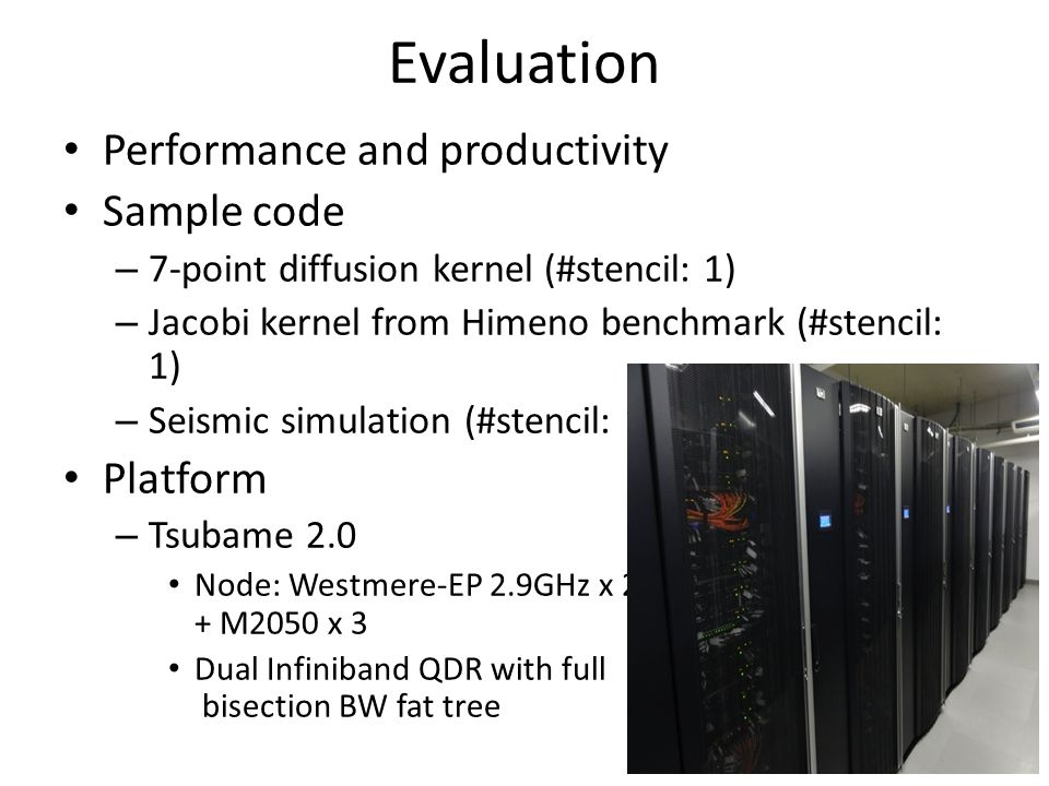 Evaluation Performance and productivity Sample code – 7-point diffusion kernel (#stencil: 1) – Jacobi kernel from Himeno benchmark (#stencil: 1) – Sei
