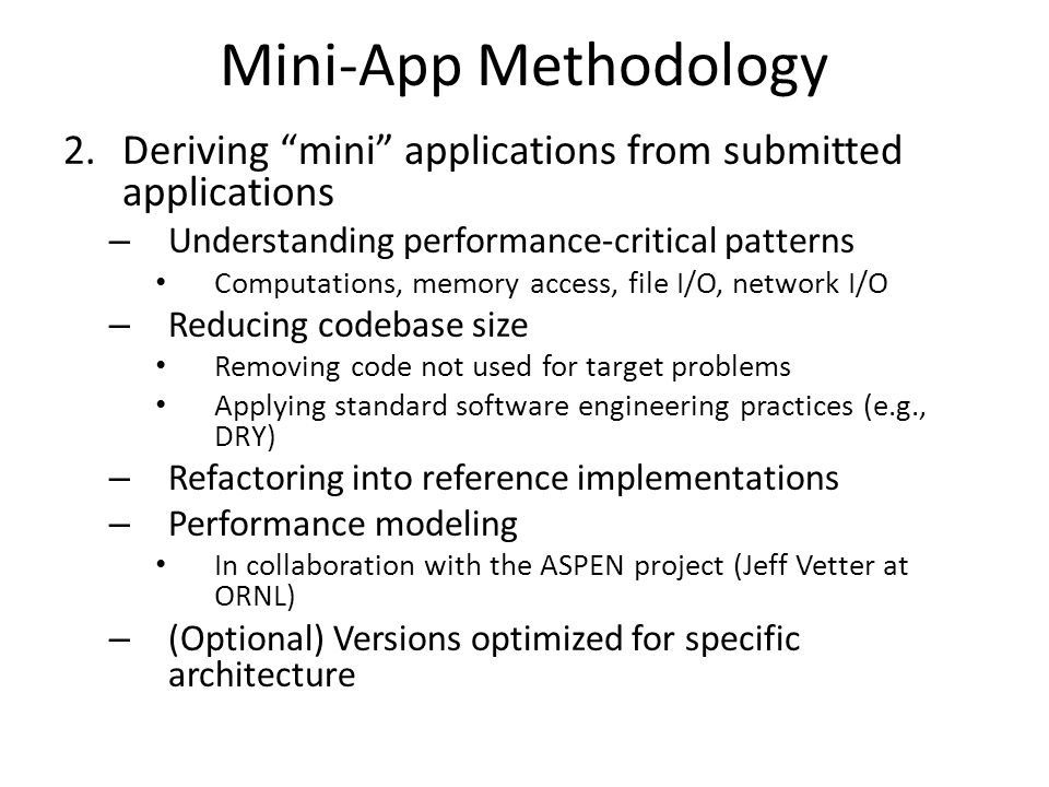 """Mini-App Methodology 2.Deriving """"mini"""" applications from submitted applications – Understanding performance-critical patterns Computations, memory acc"""