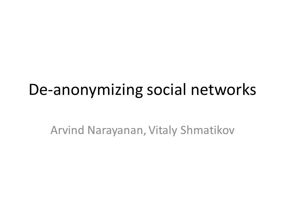 De-anonymizing social networks Arvind Narayanan, Vitaly Shmatikov